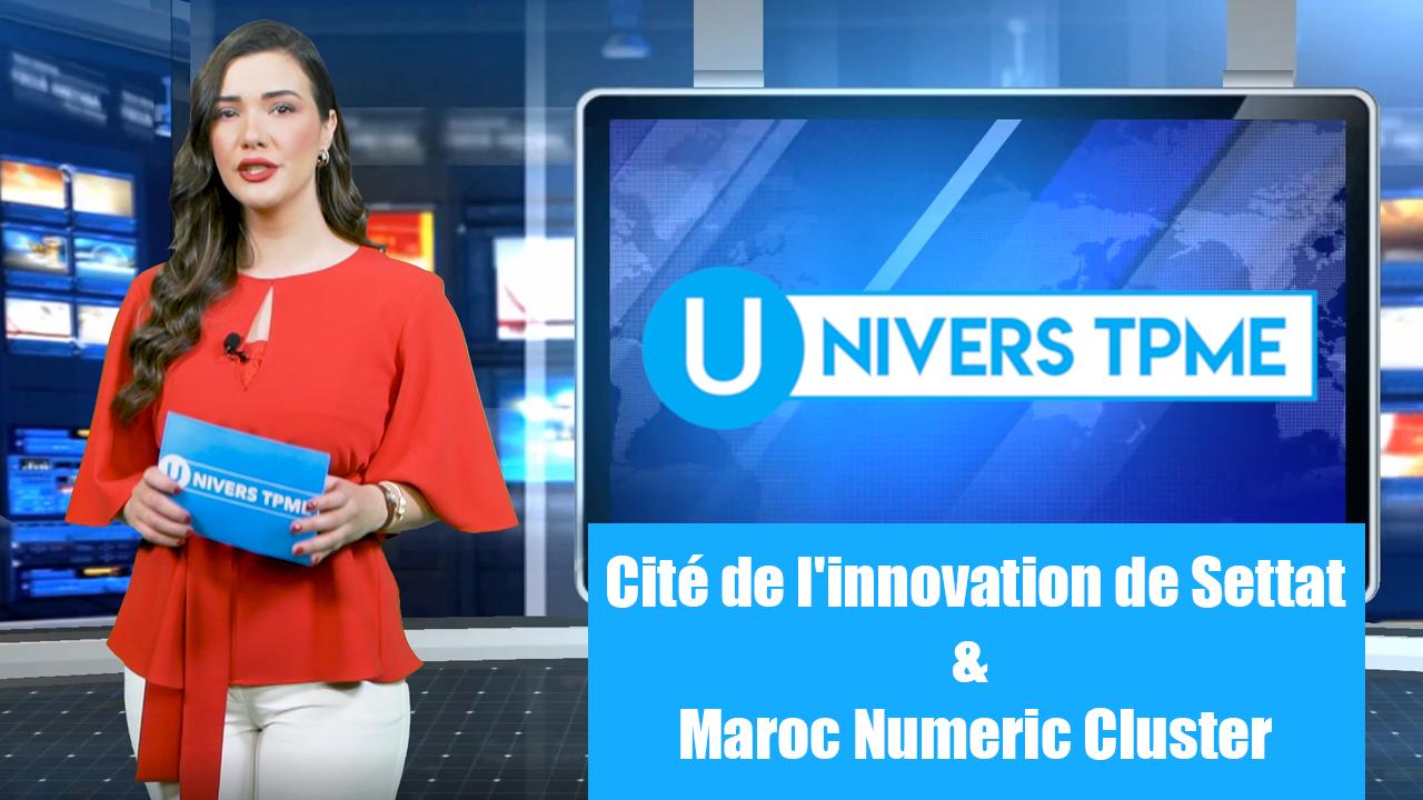 Univers TPME: cité de l'innovation de Settat et Maroc Numeric Cluster, un tandem au service de l'innovation